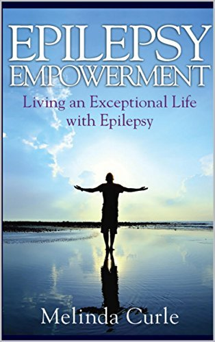 Epilepsy Empowerment: Living an Exceptional Life with Epilepsy Melinda Curle