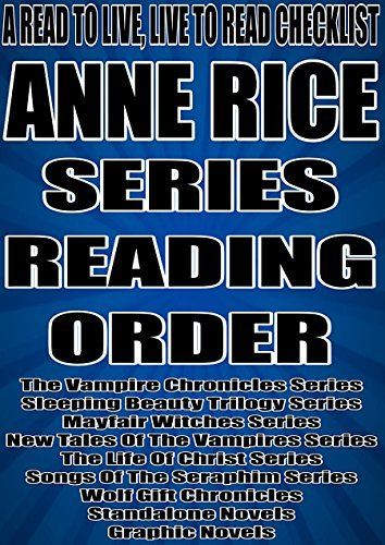 ANNE RICE: SERIES READING ORDER: A READ TO LIVE, LIVE TO READ CHECKLIST [VAMPIRE CHRONICLES SERIES, SLEEPING BEAUTY SERIES, MAYFAIR WITCHES SERIES NEW TALES OF VAMPIRES SERIES, LIFE OF CHRIST SERIES]  by  NOT A BOOK