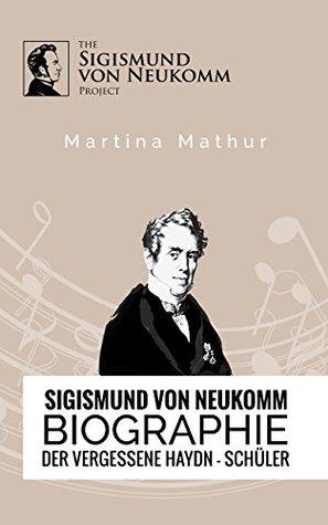 Sigismund von Neukomm - Biographie: Der vergessene Haydn - Schüler Martina Mathur