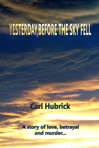 Yesterday, Before The Sky Fell  by  Carl Hubrick