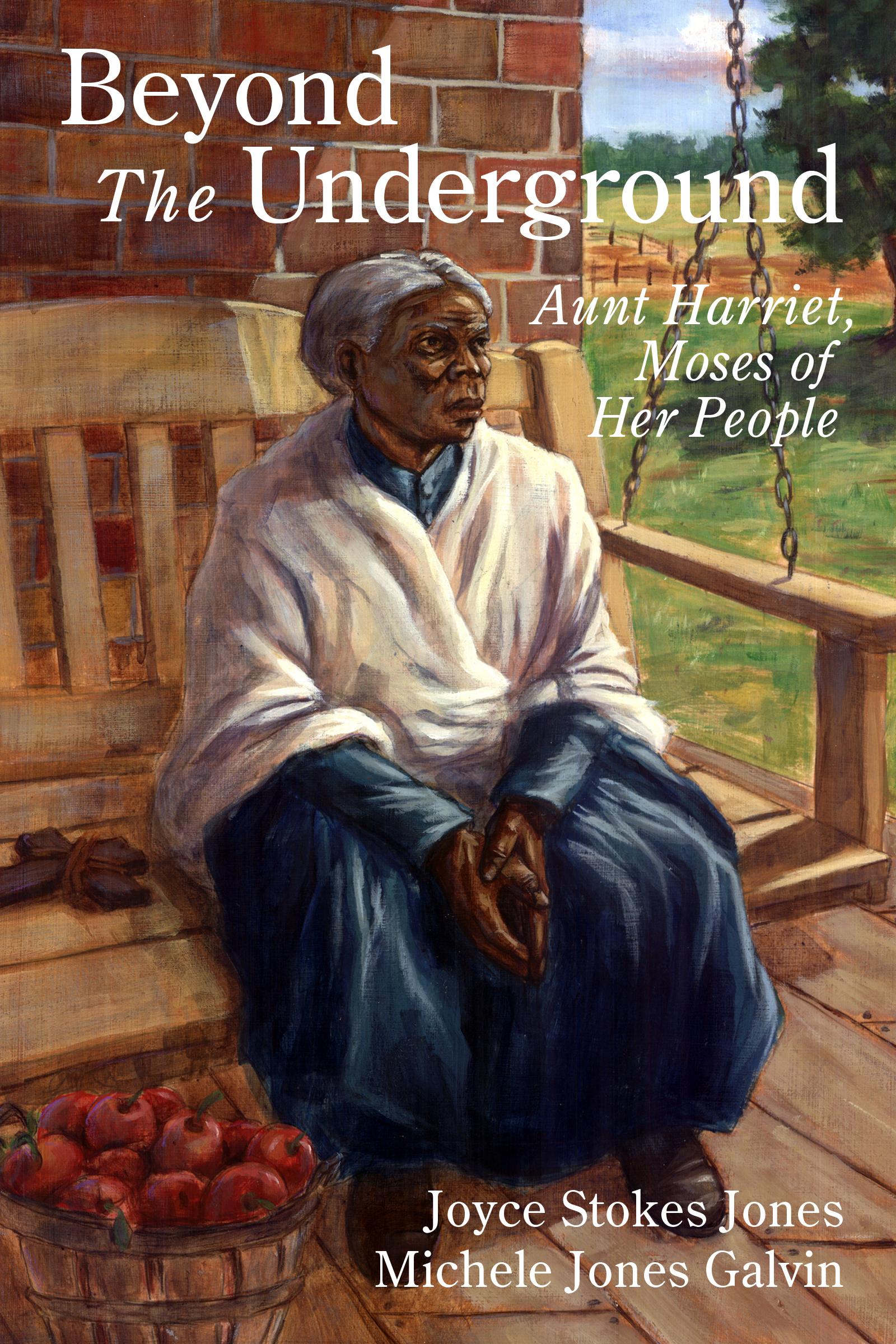 Beyond the Underground: Aunt Harriet, Moses of Her People Joyce Stokes Jones