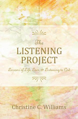The Listening Project: Lessons of Life, Love, & Listening to God  by  Christine C. Williams