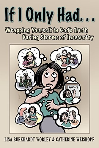 If I Only Had...: Wrapping Yourself in Gods Truth During Storms of Insecurity  by  Lisa Burkhardt Worley