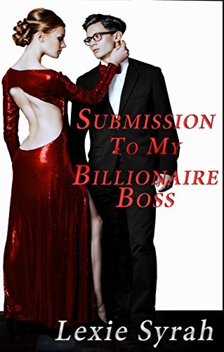Submission to My Billionaire Boss  by  Lexie Syrah