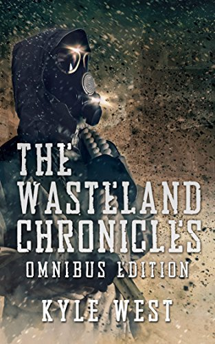 The Wasteland Chronicles: Omnibus Edition (The Wasteland Chronicles, Books 1-3) Kyle West