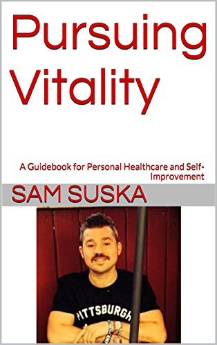 Pursuing Vitality: A Guidebook for Personal Healthcare and Self-Improvement Sam Suska