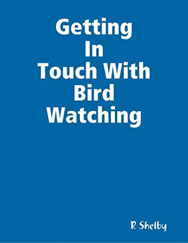 Getting In Touch With Bird Watching  by  R Shelby