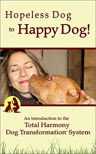 Hopeless Dog to Happy Dog!: An introduction to the Total Harmony Dog Transformation® System  by  Christina Shusterich
