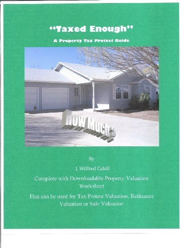 Taxed Enough - A Property Tax Protest Guide  by  J. Wilfred Cahill