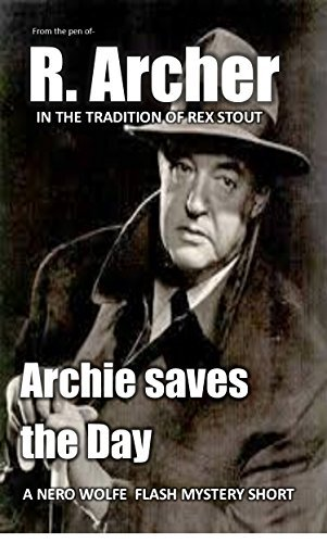 Archie Saves the Day: A Nero Wolfe Flash Mystery Short R. Archer