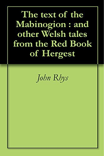 The text of the Mabinogion : and other Welsh tales from the Red Book of Hergest  by  John Rhys