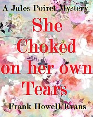 She Choked on her own Tears (A Jules Poiret Mystery Book 68)  by  Frank Howell Evans