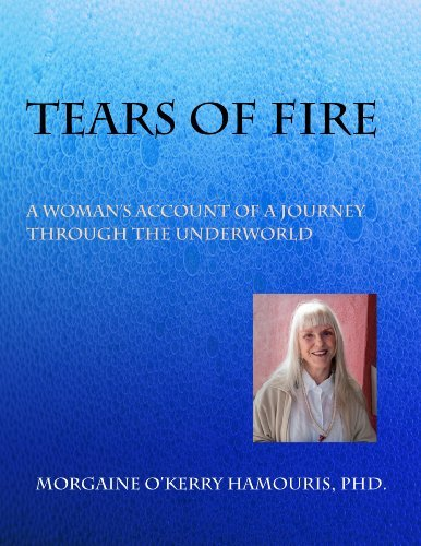 Tears of Fire: A Womans Account of a Journey Through the Underworld Morgaine OKerry Hamouris