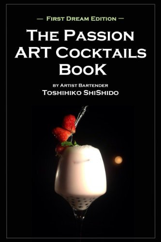 The Passion ART Cocktails Book First Dream Edition Toshihiko Shishido
