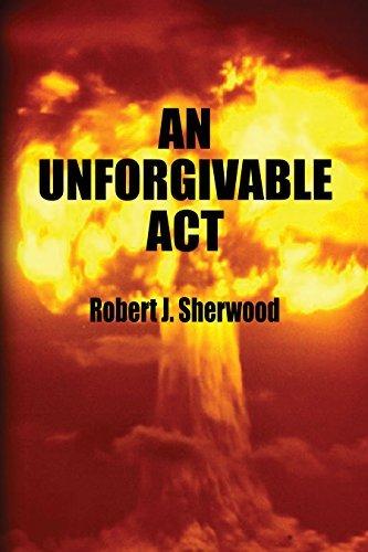AN UNFORGIVABLE ACT Robert Sherwood