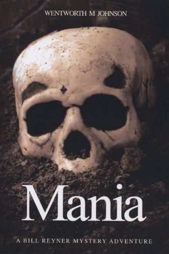 Mania (The Bill Reyner crime series Book 2) Wentworth M Johnson