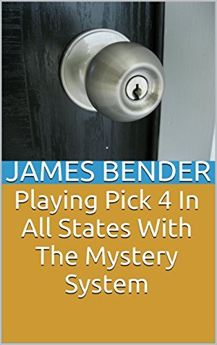 Playing Pick 4 In All States With The Mystery System  by  James Bender