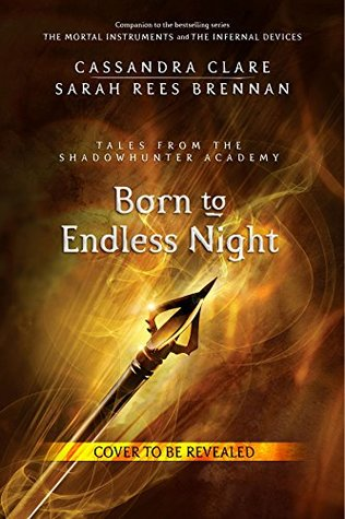 Born to Endless Night (Tales from the Shadowhunter Academy 9)  by  Cassandra Clare