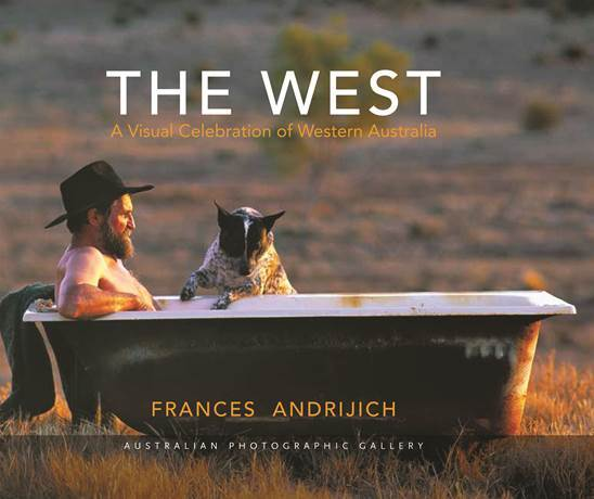 The West: A Visual Celebration of Western Australia Frances Andrijich