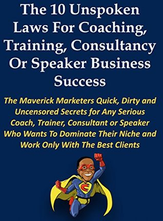 The 10 Unspoken Laws For Coaching, Training, Consultancy Or Speaker Business Success Drew Edwards