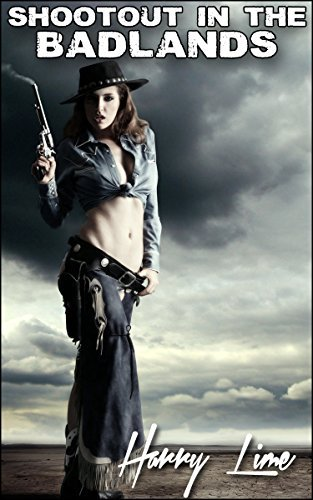 SHOOTOUT IN THE BADLANDS (Western Erotica Book 2) Harry Lime