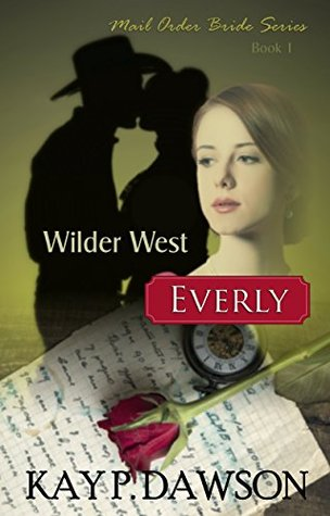 Mail Order Bride: Everly: Clean Historical Mail Order Bride Romance (Wilder West Series Book 1)  by  Kay P. Dawson