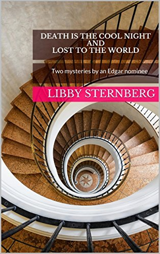 DEATH IS THE COOL NIGHT and LOST TO THE WORLD: Two mysteries  by  an Edgar nominee by Libby Sternberg