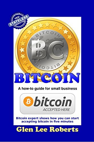 Bitcoin: A how-to guide for small business  by  Glen Lee Roberts