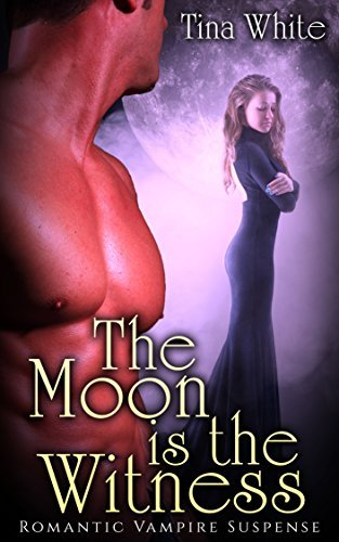 The Moon is the Witness: Romantic Vampire Suspense Tina White