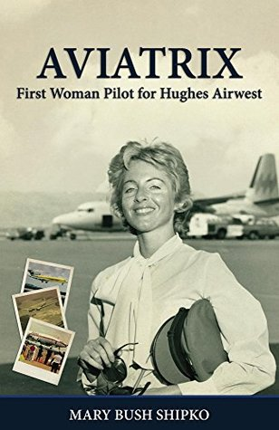 AVIATRIX: First Woman Pilot for Hughes Airwest Mary Shipko