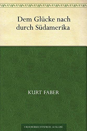 Dem Glücke nach durch Südamerika  by  Kurt Faber