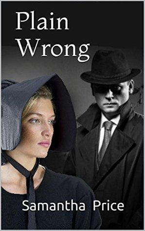 Plain Wrong (Amish Secret Widows Society, #9)  by  Samantha Price