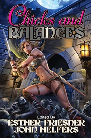 Chicks and Balances (Chicks in Chainmail Series Book 7)  by  Esther M. Friesner