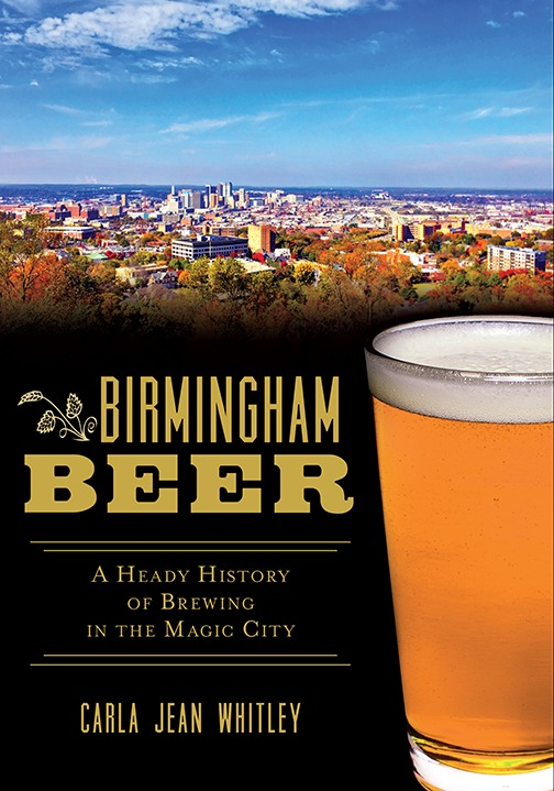 Birmingham Beer: A Heady History of Brewing in the Magic City  by  Carla Jean Whitley