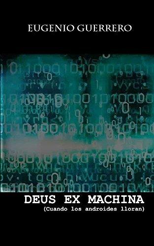 Deus Ex Machina: Cuando los androides lloran (Los Manifiestos del sótano nº 4) Eugenio Guerrero
