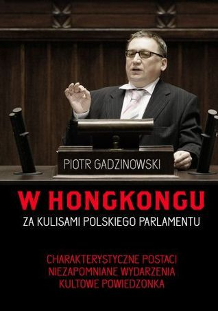 W Hongkongu. Za kulisami polskiego parlamentu  by  Piotr Gadzinowski