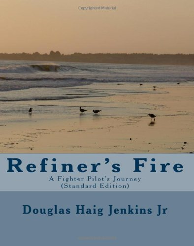 Refiners Fire: A Fighter Pilots Journey Douglas Haig Jenkins Jr