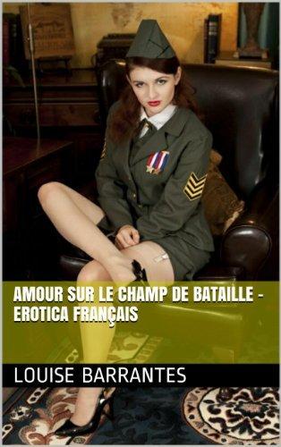 Amour sur le champ de bataille - Erotica français Louise Barrantes