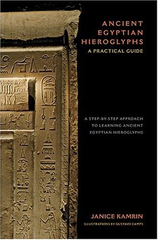 Ancient Egyptian Hieroglyphs: A Practical Guide - A Step-by-Step Approach to Learning Ancient Egyptian Hieroglyphs  by  Janice Kamrin