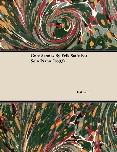 Gnossiennes  by  Erik Satie for Solo Piano (1893) by , Erik Satie