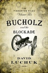 Bucholz and the Blockade (The Pinkerton Files, #2) David Luchuk