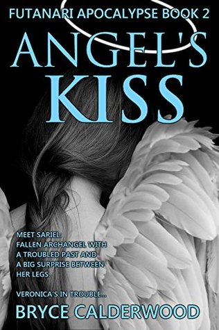 Angels Kiss: Book 2 of the Futanari Apocalypse Bryce Calderwood