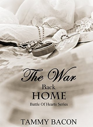 The War Back Home (Battle Of Hearts Book 2)  by  Tammy Bacon