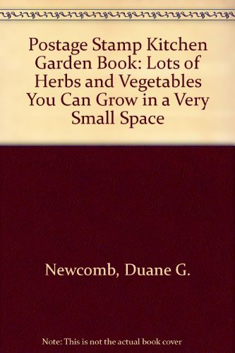 Postage Stamp Kitchen Garden Book: Lots of Herbs and Vegetables You Can Grow in a Very Small Space Duane G. Newcomb