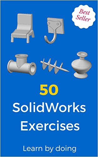 50 SolidWorks Exercises: Learn Doing! by Mason Ilic