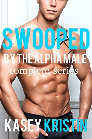 Swooped the Alpha Male Complete Series (Swooped by the Alpha Male, Books One to Three) (Alpha Male BBW Erotica) by Kasey Kristin
