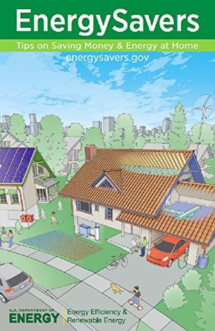 Energy Savers : Tips On Saving Money And Energy At Home  by  U.S. Department of Energy