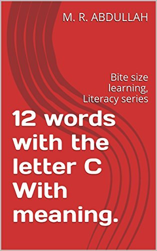 12 words with the letter C With meaning.: Bite size learning, Literacy series M. R. ABDULLAH