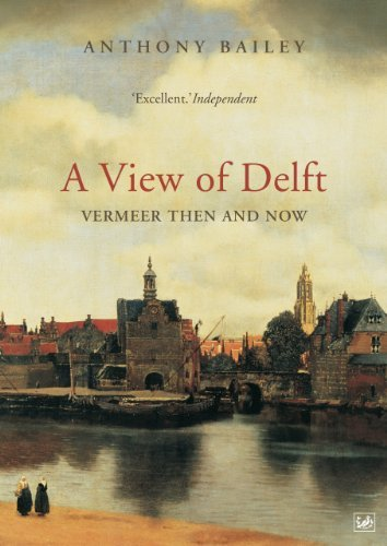 A View Of Delft: Vermeer Then and Now  by  Anthony Bailey