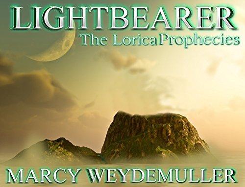 Lightbearer : The Lorica Prophecies Marcy Weydemuller